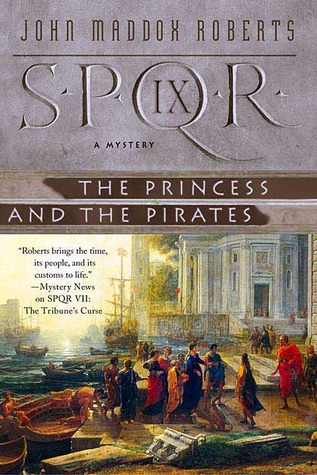 SPQR IX: The Princess and the Pirates (2006) by John Maddox Roberts