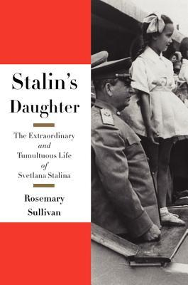 Stalin's Daughter: The Extraordinary and Tumultuous Life of Svetlana Alliluyeva (2015)