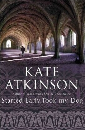 Started Early, Took My Dog (2010) by Kate Atkinson
