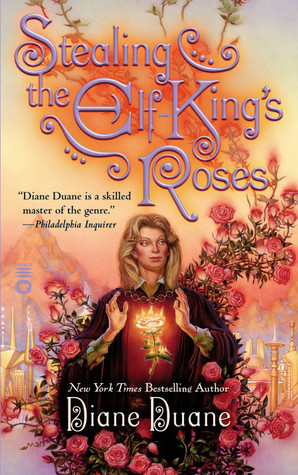 Stealing the Elf-King's Roses (2002) by Diane Duane