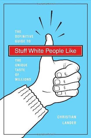 Stuff White People Like: A Definitive Guide to the Unique Taste of Millions (2008)