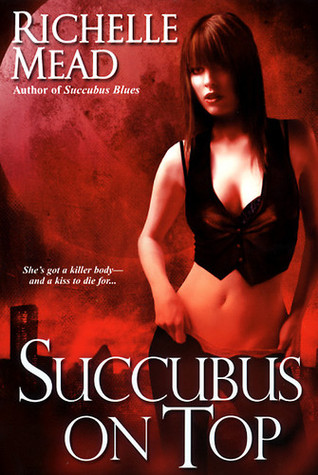 Succubus on Top (2008) by Richelle Mead