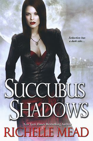 Succubus Shadows (2010) by Richelle Mead