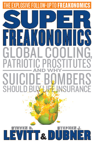SuperFreakonomics: Global Cooling, Patriotic Prostitutes And Why Suicide Bombers Should Buy Life Insurance (2009)