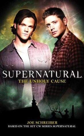 Supernatural: The Unholy Cause (2011) by Joe Schreiber