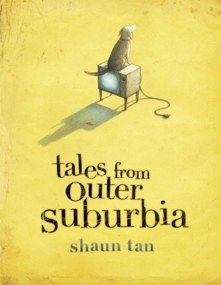 Tales from Outer Suburbia (2008) by Shaun Tan
