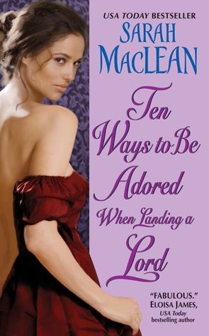 Ten Ways to Be Adored When Landing a Lord (2010) by Sarah MacLean