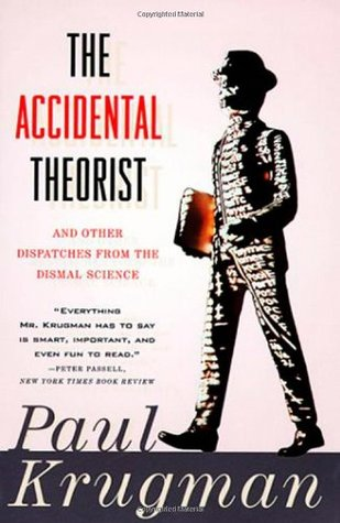 The Accidental Theorist: And Other Dispatches from the Dismal Science (1999) by Paul Krugman