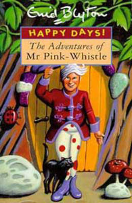 The Adventures of Mr Pink-Whistle (1997) by Enid Blyton