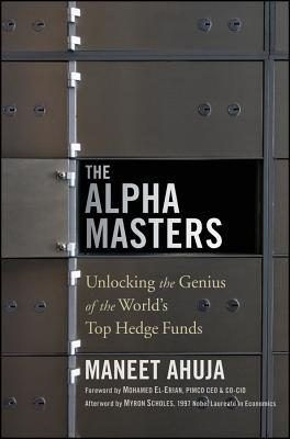 The Alpha Masters: Unlocking the Genius of the World's Top Hedge Funds (2012) by Maneet Ahuja