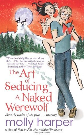 The Art of Seducing a Naked Werewolf (2011) by Molly Harper