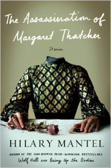 The Assassination of Margaret Thatcher (2014) by Hilary Mantel