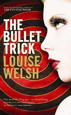 The Bullet Trick (2007) by Louise Welsh