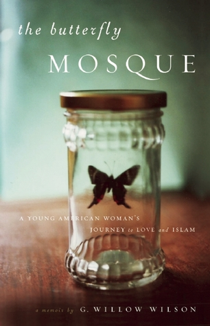 The Butterfly Mosque: A Young American Woman's Journey to Love and Islam (2010) by G. Willow Wilson
