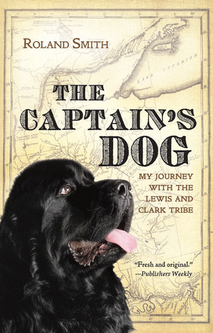 The Captain's Dog: My Journey with the Lewis and Clark Tribe (2008) by Roland Smith
