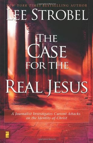 The Case for the Real Jesus: A Journalist Investigates Current Attacks on the Identity of Christ (2007) by Lee Strobel