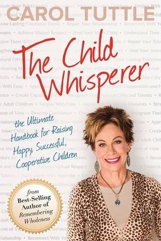 The Child Whisperer: The Ultimate Handbook for Raising Happy, Successful, Cooperative Children (2012)