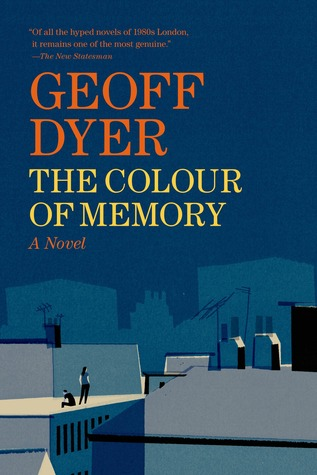 The Colour of Memory: A Novel (2014) by Geoff Dyer