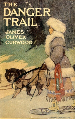 The Danger Trail (2015) by James Oliver Curwood
