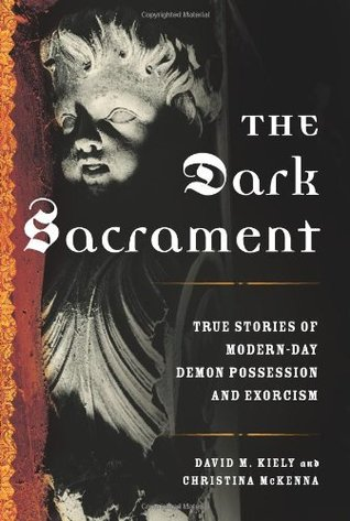The Dark Sacrament: True Stories of Modern-Day Demon Possession and Exorcism (2007)