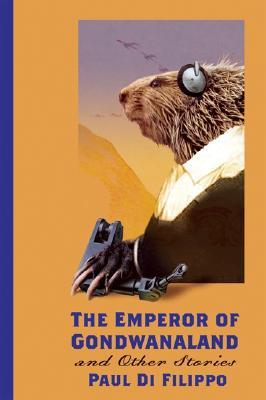 The Emperor of Gondwanaland and Other Stories (2005) by Paul Di Filippo