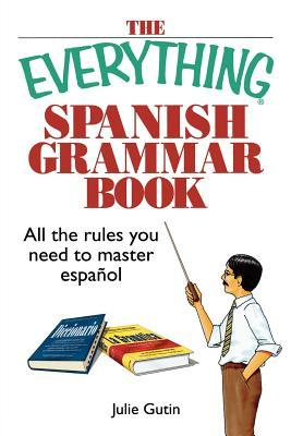The Everything Spanish Grammar Book: All the Rules You Need to Master Espanol (2005)