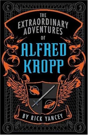 The Extraordinary Adventures of Alfred Kropp (2005) by Rick Yancey