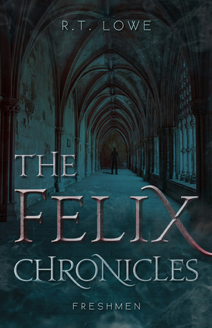The Felix Chronicles: Freshmen (2015) by R.T. Lowe