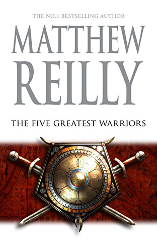 The Five Greatest Warriors (2009) by Matthew Reilly