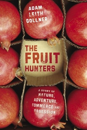 The Fruit Hunters: A Story of Nature, Obsession, Commerce, and Adventure (2008)