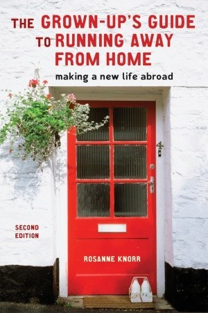 The Grown-Up's Guide to Running Away from Home: Making a New Life Abroad (2008)