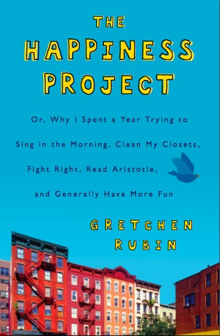 The Happiness Project: Or Why I Spent a Year Trying to Sing in the Morning, Clean My Closets, Fight Right, Read Aristotle, and Generally Have More Fun (2009) by Gretchen Rubin