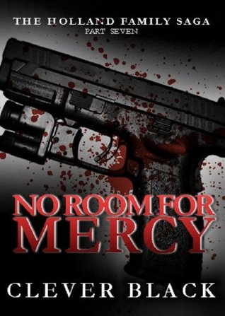 The Holland Family Saga Part Seven: No Room For Mercy (2013) by Clever Black