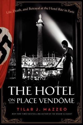The Hotel on Place Vendome: Life, Death, and Betrayal at the Hotel Ritz in Paris (2014)