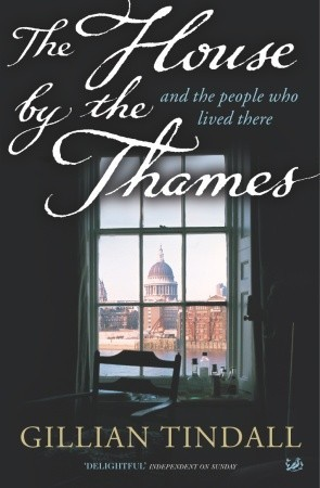 The House By The Thames: And The People Who Lived There (2007) by Gillian Tindall