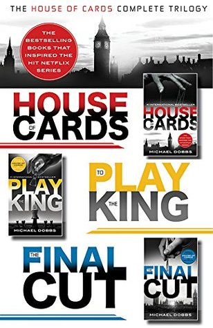 The House of Cards Complete Trilogy: House of Cards, To Play the King, The Final Cut (2014) by Michael Dobbs