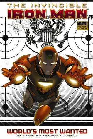 The Invincible Iron Man, Vol. 2: World's Most Wanted, Book 1 (2009) by Matt Fraction