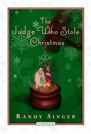 The Judge Who Stole Christmas (2005) by Randy Singer