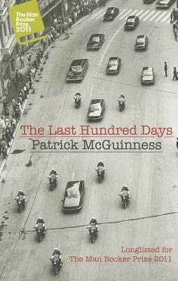 The Last Hundred Days (2011) by Patrick McGuinness