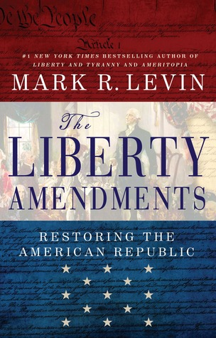 The Liberty Amendments: Restoring the American Republic (2013) by Mark R. Levin
