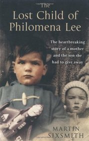 The Lost Child of Philomena Lee: A Mother, Her Son and a 50 Year Search (2009) by Martin Sixsmith