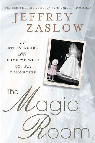 The Magic Room: A Story About the Love We Wish for Our Daughters (2011) by Jeffrey Zaslow