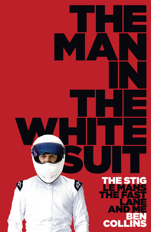 The Man in the White Suit: The Stig, Le Mans, the Fast Lane and Me (2010) by Ben Collins