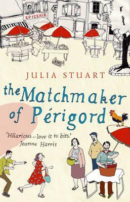 The Matchmaker of Prigord. Julia Stuart (2007) by Julia Stuart