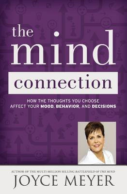 The Mind Connection: How the Thoughts You Choose Affect Your Mood, Behavior, and Decisions (2015) by Joyce Meyer