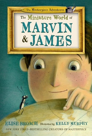 The Miniature World of Marvin and James (2014) by Elise Broach