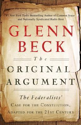 The Original Argument: The Federalists' Case for the Constitution, Adapted for the 21st Century (2000) by Glenn Beck