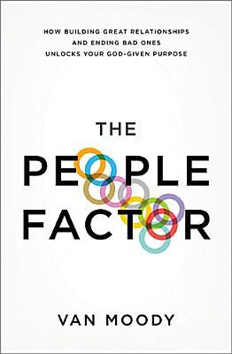 The People Factor: How Building Great Relationships and Ending Bad Ones Unlocks Your God-Given Purpose (2014) by Van Moody