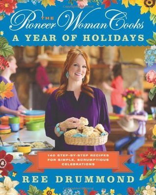 The Pioneer Woman Cooks: A Year of Holidays (2013) by Ree Drummond
