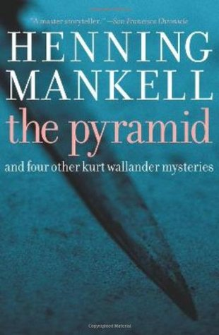 The Pyramid: And Four Other Kurt Wallander Mysteries (2008) by Henning Mankell